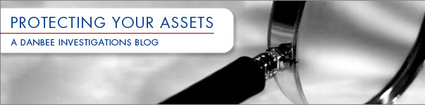 The Danbee Investigations Blog: Protecting Your Assets